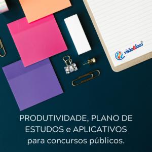Produtividade, Plano de Estudos e Aplicativos para Concursos
